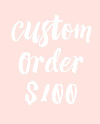 custom order $100