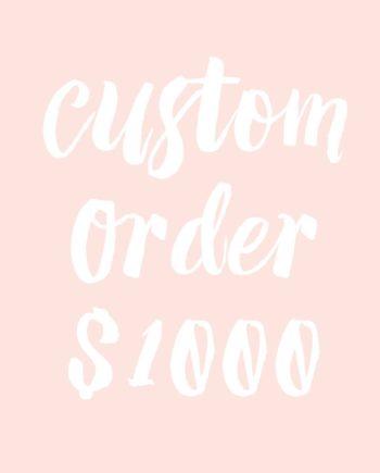 custom order $1000