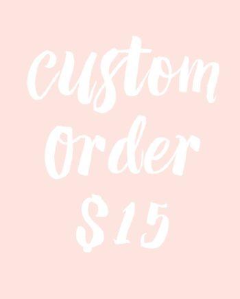 custom order $15