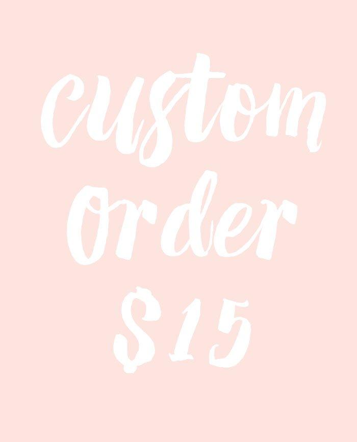 15 Custom Order
