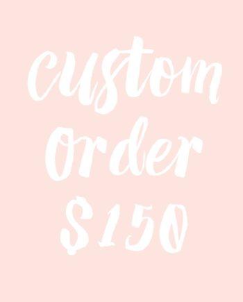 custom order $150