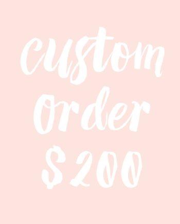 custom order $200
