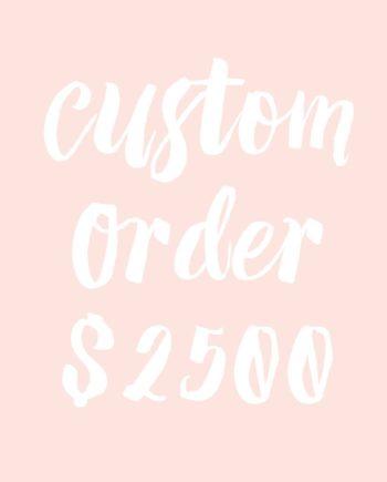 custom order $2500