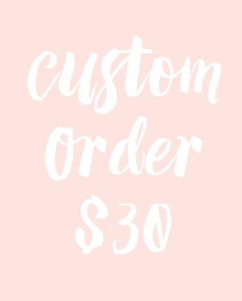 custom order $30