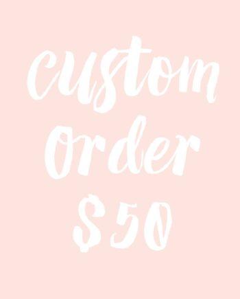 custom order $50