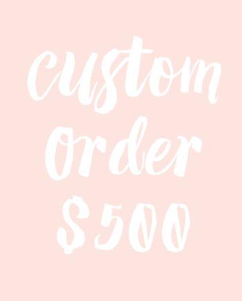 custom order $500