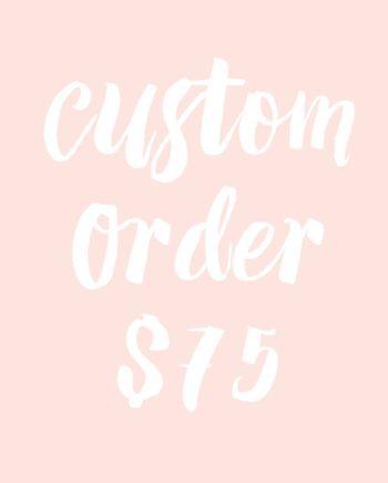 custom order $75