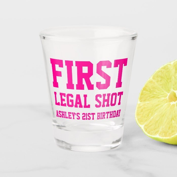 Funny first legal shot pink 21st birthday shot glass