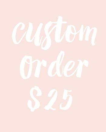 custom order 25